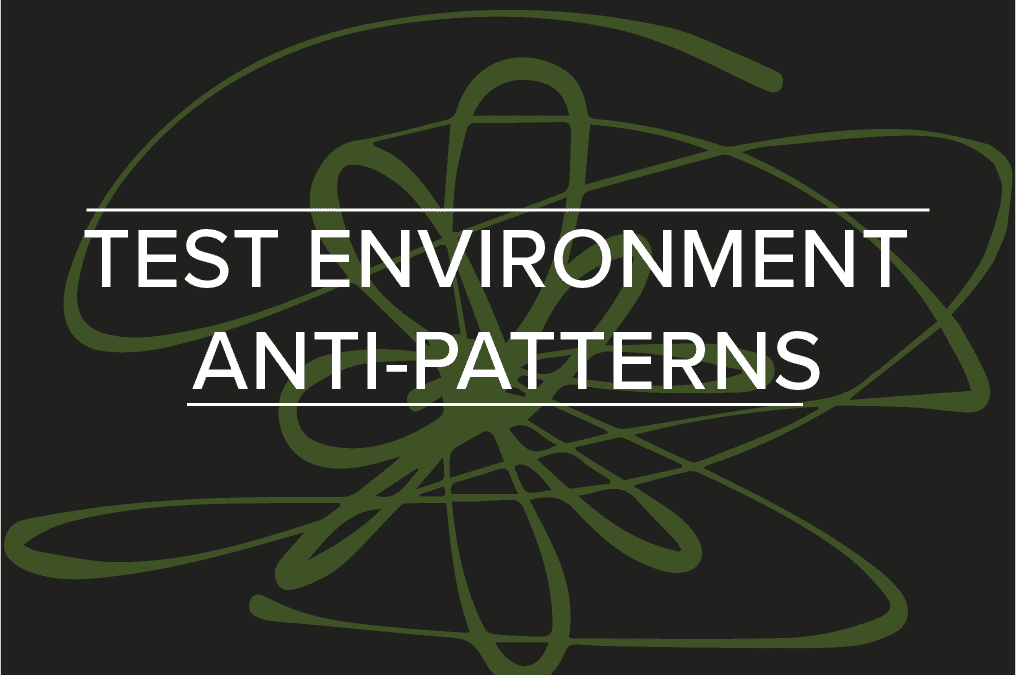 Test Environment Anti-Patterns